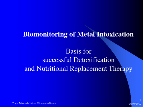 Biomonitoring of Metal Intoxication - Basis for successful Detoxification and Nutritional Replacement Therapy
