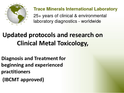 "March 13-14 -2013 - ICIM Congress - Advanced Metal Toxicology, Washington, DC * ""Updated protocols and research on Clinical Metal Toxicology"""